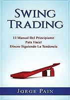 Swing Trading: El Manual Del Principiante Para Hacer Dinero Siguiendo La Tendencia