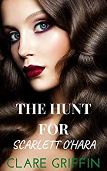 The Hunt For Scarlett O'Hara by [Clare Griffin]