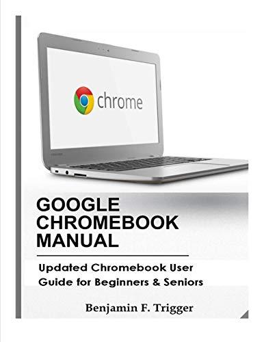 GOOGLE CHROMEBOOK MANUAL: Updated Chromebook User Guide for Beginners & Seniors