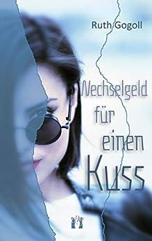 Wechselgeld für einen Kuss (German Edition) by [Ruth Gogoll]