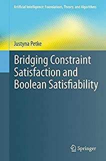 Bridging Constraint Satisfaction and Boolean Satisfiability (Artificial Intelligence: Foundations, Theory, and Algorithms)...