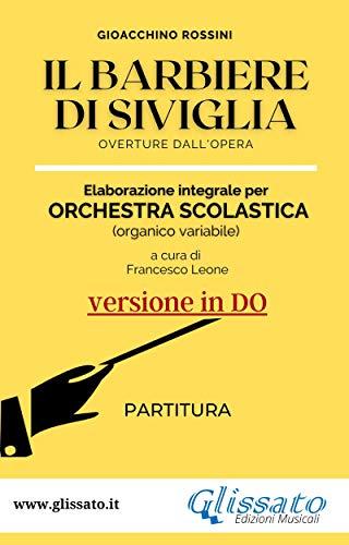 Il Barbiere di Siviglia - elaborazione facilitata per orchestra scolastica (Partitura in Do): overture dall'opera (Italian Edition)