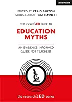 The Research ED Guide to Education Myths: An Evidence-Informed Guide for Teachers