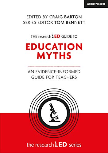 The researchED Guide to Education Myths: An evidence-informed guide for teachers (The researchED series)