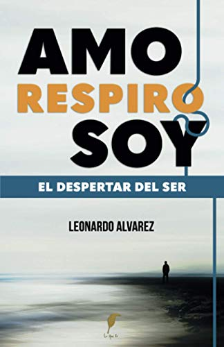 AMO RESPIRO SOY: El Despertar del Ser (Spanish Edition)