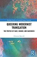 Queering Modernist Translation: The Poetics of Race, Gender, and Queerness (Routledge Studies in Twentieth-Century Literature)