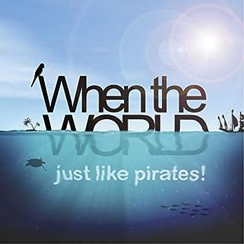 Just Like Pirates