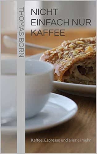 Nicht einfach nur Kaffee: Kaffee, Espresso und allerlei mehr