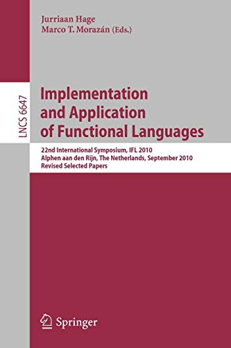 Implementation and Application of Functional Languages: 22nd International Symposium, IFL 2010, Alphen aan den Rijn, The Netherlands, September 1-3, 2010, Revised Selected Papers: 6647