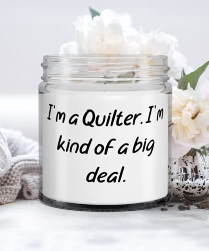 Fun Quilter Gifts, I'm a Quilter. I'm kind of a big deal, Quilter Candle From Friends
