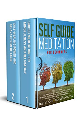 SELF GUIDE MEDITATION FOR BEGINNERS: THE COLLECTION TO LEARN MINDFULNESS AND RELAXATION MEDITATION.STOP ANXIETY AND FALL ASLEEP WITH HYPNOSIS FOR DEEP SLEEP.SELF HEALING GUIDE TO DECLUTTER YOUR MIND
