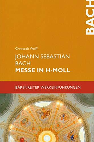 Johann Sebastian Bach, Messe in h-moll BWV 232. Bärenreiter Werkeinführungen