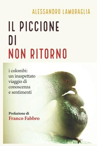 Il Piccione di Non Ritorno: i colombi: un inaspettato viaggio di conoscenza e sentimenti