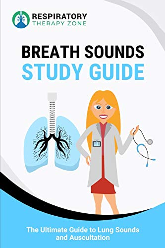 Breath Sounds Study Guide: The Ultimate Guide to Lung Sounds and Auscultation