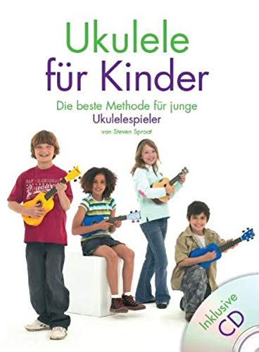 Ukulele Für Kinder: Lehrmaterial, CD für Ukulele: Die beste Methode für junge Ukulelespieler