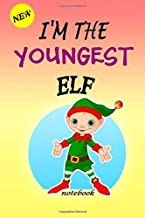 I'M THE Youngest ELF: Lined Notebook, Journaling, Blank Notebook Journal, Doodling or Sketching: Perfect Inexpensive Chris...