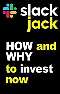 Slack Jack: How and Why to Invest Now in the Direct Public Offering, Not IPO