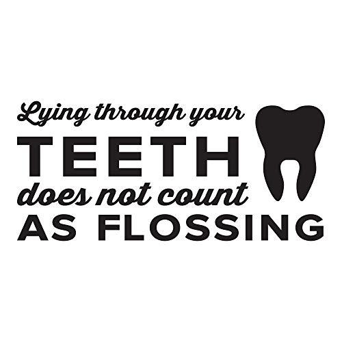 Amazon.com: Lying Through Your Teeth Does Not Count As Flossing. - 0351 -  Home Decor - Wall Decor - Dental - Dentist - Teeth - Oral Hygiene - Floss:  Handmade