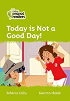 Level 2 - Today Is Not a Good Day! (Collins Peapod Readers)