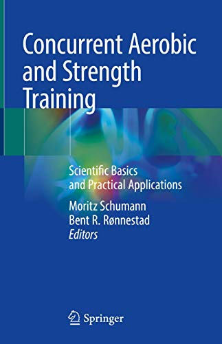 Compare Textbook Prices for Concurrent Aerobic and Strength Training: Scientific Basics and Practical Applications 1st ed. 2019 Edition ISBN 9783319755465 by Schumann, Moritz,Rønnestad, Bent R.