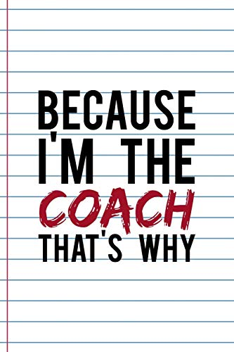 Because I'm The Coach That's Why: Coach Notebook Journal Composition Blank Lined Diary Notepad 120 Pages Paperback White