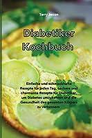 Diabetiker-Kochbuch: Einfache und schmackhafte Rezepte fuer jeden Tag, Leckere und charmante Rezepte fuer Diabetiker, um Diabetes umzukehren und die Gesundheit des gesamten Koerpers zu verbessern (Diabetic Cookbook)