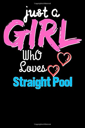 Just a Girl Who Loves Straight Pool - Funny Straight Pool Lovers Notebook & Journal For Girls: Lined Notebook / Journal Gift, 120 Pages, 6x9, Soft Cover, Matte Finish