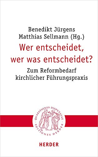 Wer entscheidet, wer was entscheidet?: Zum Reformbedarf kirchlicher Führungspraxis (Quaestiones disputatae)
