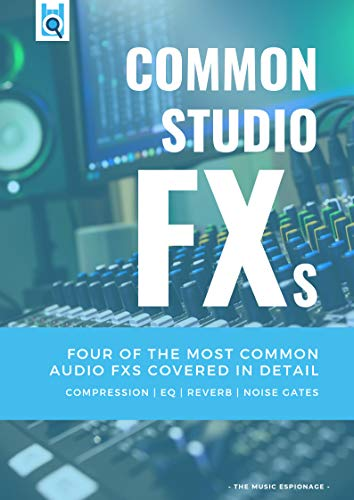 Common Audio FXs: Four of the most common audio FXs covered in detail - COMPRESSION | EQ | REVERB | NOISE GATES (English Edition)