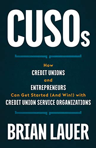 CUSOs: How Credit Unions and Entrepreneurs Can Get Started (And Win!) with Credit Union Service Organizations (English Edition)