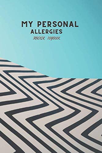 My personal allergies tracker log book: 100 days logbook to Keep Track | record Date, time , Food Allergies, Animals Allergies etc.| Self- help at home