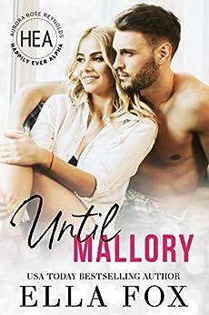 Until Mallory: A Happily Ever Alpha Novella by [Ella Fox]