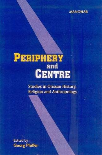 Pfeffer, G: Periphery & Centre: Studies in Orissan History, Religion and Anthropology
