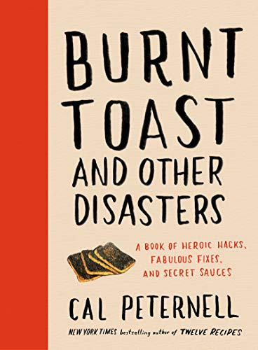 Burnt Toast and Other Disasters: A Book of Heroic Hacks, Fabulous Fixes, and Secret Sauces