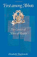First Among Abbots: The Career of Abbo of Fleury