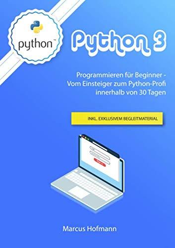 Python 3: Programmieren für Einsteiger - Vom Anfänger zum Python-Profi innerhalb 30 Tage inkl. exklusivem Begleitmaterial