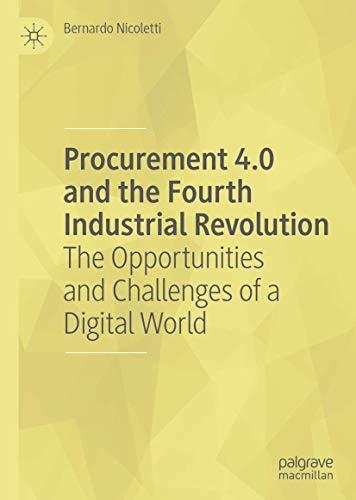 Procurement 4.0 and the Fourth Industrial Revolution: The Opportunities and Challenges of a Digital World