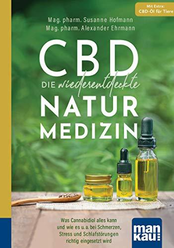 CBD - die wiederentdeckte Naturmedizin. Kompakt-Ratgeber: Was Cannabidiol alles kann und wie es u. a. bei Schmerzen, Stress und Schlafstörungen richtig eingesetzt wird. Mit Extra: CBD-Öl für Tiere