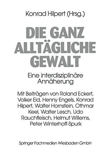 Die ganz alltägliche Gewalt: Eine Interdisziplinäre Annäherung (German Edition)