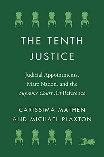 The Tenth Justice: Judicial Appointments, Marc Nadon, and the Supreme Court Act Reference (Landmark Cases in Canadian Law) (English Edition)
