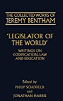 Legislator of the World: Writings on Codification, Law, and Education (The Collected Works of Jeremy Bentham)