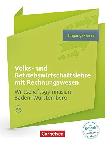 Wirtschaftsgymnasium Baden-Württemberg - Profil Wirtschaft - Eingangsklasse: VWL und BWL mit ReWe - Schülerbuch