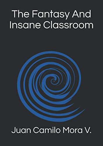 The Fantasy And Insane Classroom