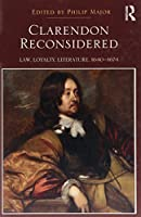 Clarendon Reconsidered: Law, Loyalty, Literature, 1640–1674