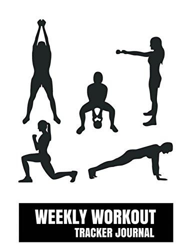 Weekly Workout Tracker Journal: Workout planner journal With Calendar 2018-2019 Weekly Workout Planner ,Workout Goal , Workout Journal Notebook ... Training Journal Notebook) (Volume 1)