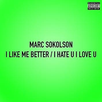 I Like Me Better / I Hate U I Love U