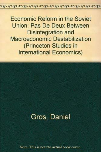 Economic Reform in the Soviet Union: Pas De Deux Between Disintegration and Macroeconomic Destabilization (Princeton Studies in International Economics)