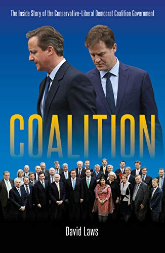 Coalition: The Inside Story of the Conservative-Liberal Democrat Coalition Government (English Edition)