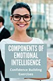 Components Of Emotional Intelligence: Confidence Building Exercises: Build Confidence At Work