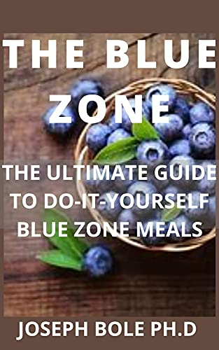 THE BLUE ZONE: THE ULTIMATE GUIDE TO DO-IT-YOURSELF BLUE ZONE MEALS (English Edition)
